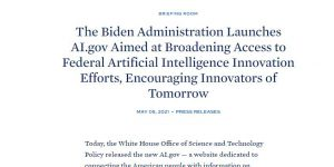 The Biden Administration Launches AI.gov Aimed at Broadening Access to Federal Artificial Intelligence Innovation Efforts, Encouraging Innovators of Tomorrow