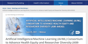 Artificial Intelligence/Machine Learning (AI/ML) Consortium to Advance Health Equity and Researcher Diversity (AIM-AHEAD)